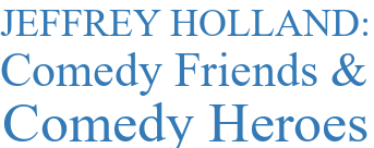 JEFFREY HOLLAND: Comedy Friends & Comedy Heroes