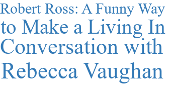 Robert Ross: A Funny Way to Make a Living In Conversation with Rebecca Vaughan